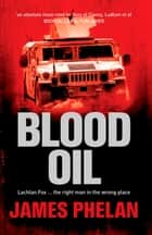 Blood Oil - A Lachlan Fox Thriller Book 3 ebook by James Phelan
