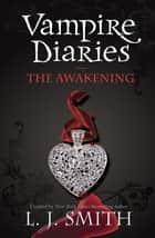 Vampire Diaries 1: The Awakening - Book 1 ebook by L J Smith