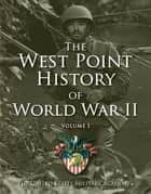 West Point History of World War II, Vol. 1 ebook by The United States Military Academy