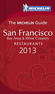 MICHELIN Guide San Francisco 2013 - Restaurants & Hotels ebook by Michelin Travel & Lifestyle