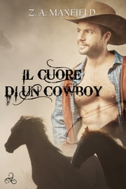 Il cuore di un cowboy ebook by Z.A. Maxfield