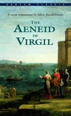 The Aeneid of Virgil ebook by Virgil,Allen Mandelbaum