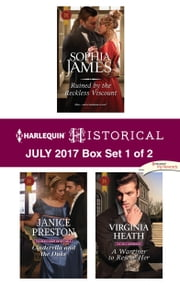 Harlequin Historical July 2017 - Box Set 1 of 2 - Ruined by the Reckless Viscount\Cinderella and the Duke\A Warriner to Rescue Her ebook by Sophia James, Janice Preston, Virginia Heath