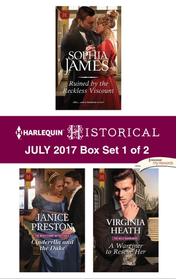 Harlequin Historical July 2017 - Box Set 1 of 2 - Ruined by the Reckless Viscount\Cinderella and the Duke\A Warriner to Rescue Her ebook by Sophia James,Janice Preston,Virginia Heath