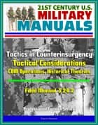 21st Century U.S. Military Manuals: Tactics in Counterinsurgency - Field Manual 3-24.2 - Tactical Considerations, COIN Operations, Historical Theories (Professional Format Series) ebook by Progressive Management