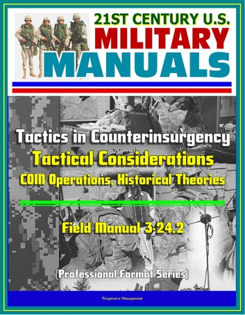 21st Century U S Military Manuals Tactics In Counterinsurgency Field Manual 3 24 2 Tactical Considerations Coin Operations Historical Theories Professional Format Series Ebook By Progressive Management 9781301860593 Rakuten Kobo United States