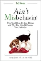 Ain't Misbehavin' ebook by Dick Wolfsie,D.V.M. Gary R. Sampson