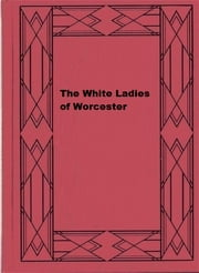 The White Ladies of Worcester ebook by Florence Louisa Barclay
