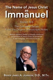The Name of Jesus Christ as Immanuel ebook by Bishop James A. Johnso