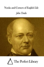 Nooks and Corners of English Life ebook by John Timbs
