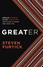 Greater - Dream bigger. Start smaller. Ignite God's Vision for Your Life ebook by Steven Furtick