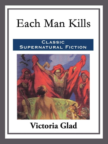 Each Man Kills ebook by Victoria Glad
