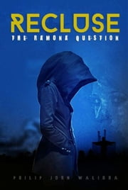Recluse:The Ramona Question ebook by Philip John Walibba
