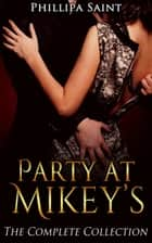 Party at Mikey's: The Complete Collection - Party at Mikey's, #0 ebook by Phillipa Saint