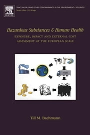Hazardous Substances and Human Health - Exposure, Impact and External Cost Assessment at the European Scale ebook by Till M Bachmann