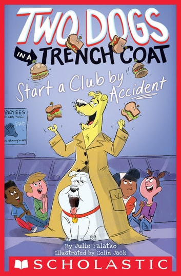 Two Dogs in a Trench Coat Start a Club by Accident (Two Dogs in a Trench Coat #2) ebook by Julie Falatko