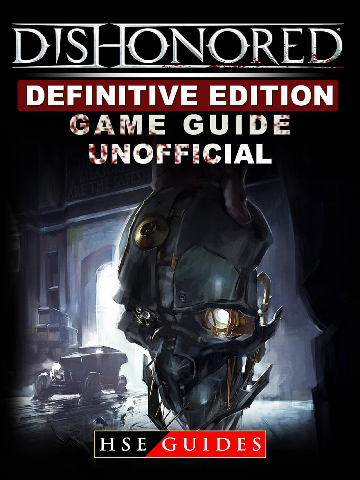 Dishonored Definitive Edition Game Guide Unofficial eBook by HSE Guides -  9781387524112 | Rakuten Kobo