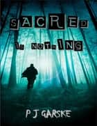Sacred is Nothing ebook by PJ Garske