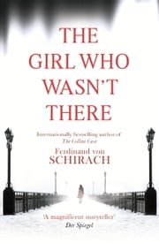 The Girl Who Wasn't There ebook by Ferdinand von Schirach,Anthea Bell
