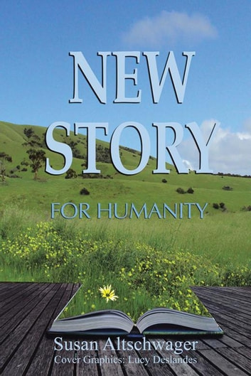 New Story for Humanity ebook by Lucy Deslandes,Susan Altschwager