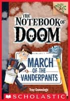 March of the Vanderpants: A Branches Book (The Notebook of Doom #12) 電子書籍 by Troy Cummings, Troy Cummings