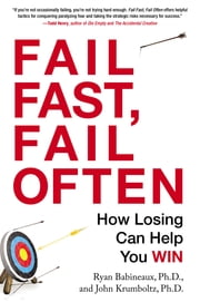 Fail Fast, Fail Often - How Losing Can Help You Win ebook by Ryan Babineaux,John Krumboltz