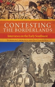 Contesting the Borderlands - Interviews on the Early Southwest ebook by Deborah Lawrence,Jon Lawrence