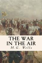 The War in the Air ebook by H.G. Wells
