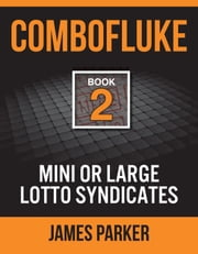 Combofluke Book 2 - Mini or Large Lotto Syndicates ebook by James Parker