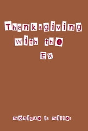 Thanksgiving With the Ex ebook by Monique L. Miller