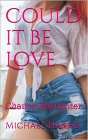 Could it be Love: Chance Encounter ebook by Michael Harris