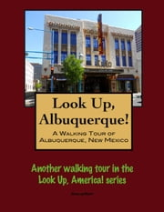 Look Up, Albuquerque! A Walking Tour of Albuquerque, New Mexico ebook by Doug Gelbert