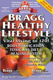 Bragg Healthy Lifestyle: Vital Living to 120! ebook by Patricia Bragg and Paul Bragg