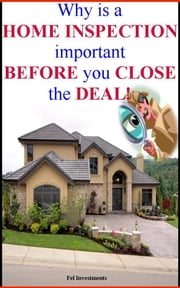 Why is a Home Inspection important Before you Close the Deal? ebook by Fel Investments
