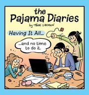 Pajama Diaries - Having It All… and No Time to Do It ebook by Terri Libenson