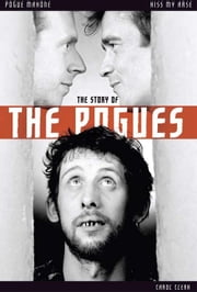Kiss My Arse: The Story of the Pogues ebook by Carol Clerk