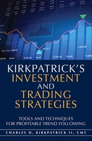 Kirkpatrick's Investment and Trading Strategies: Tools and Techniques for Profitable Trend Following ebook by Kirkpatrick, Charles D., II