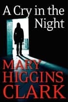 A Cry In The Night ebook by Mary Higgins Clark
