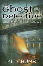 Ghost Detective: Book V Death in the Shadows - Ghost Detective, #5 ebook by lost lodge press