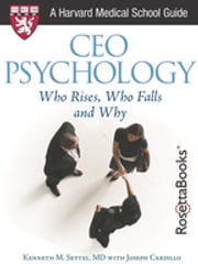 CEO PSYCHOLOGY: WHO RISES, WHO FALLS AND WHY ebook by Joseph Cardillo,MD Kenneth M. Settel