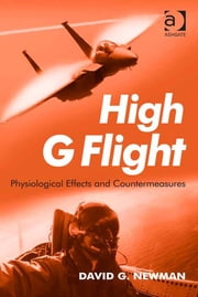 High G Flight - Physiological Effects and Countermeasures ebook by Asst Prof David G. Newman