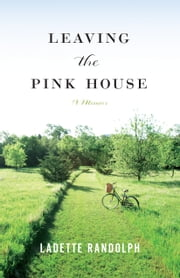 Leaving the Pink House ebook by Ladette Randolph