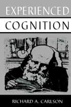 Experienced Cognition ebook by Richard A. Carlson