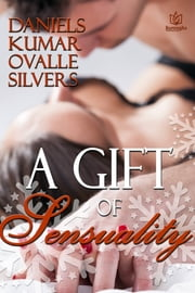 A Gift of Sensuality ebook by Jane Lynne Daniels, Manisha Kumar, Beverly Ovalle,...