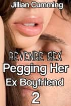 Revenge Sex: Pegging Her Ex Boyfriend 2 (F/m BDSM Erotica) ebook by Jillian Cumming