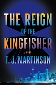 The Reign of the Kingfisher - A Novel ebook by T.J. Martinson