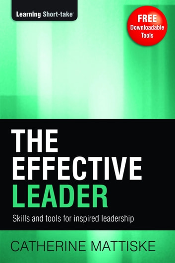 The Effective Leader: Skills and Tools for Inspired Leadership ebook by Catherine Mattiske