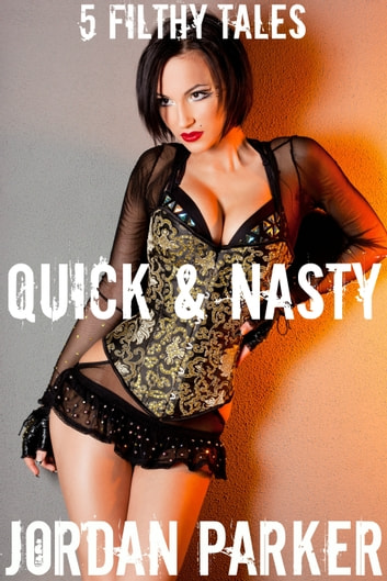 Quick & Nasty: 5 Filthy Tales ebook by Jordan Parker