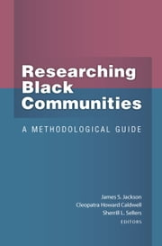 Researching Black Communities - A Methodological Guide ebook by James S. Jackson,Cleopatra Howard Caldwell,Sherrill L Sellers