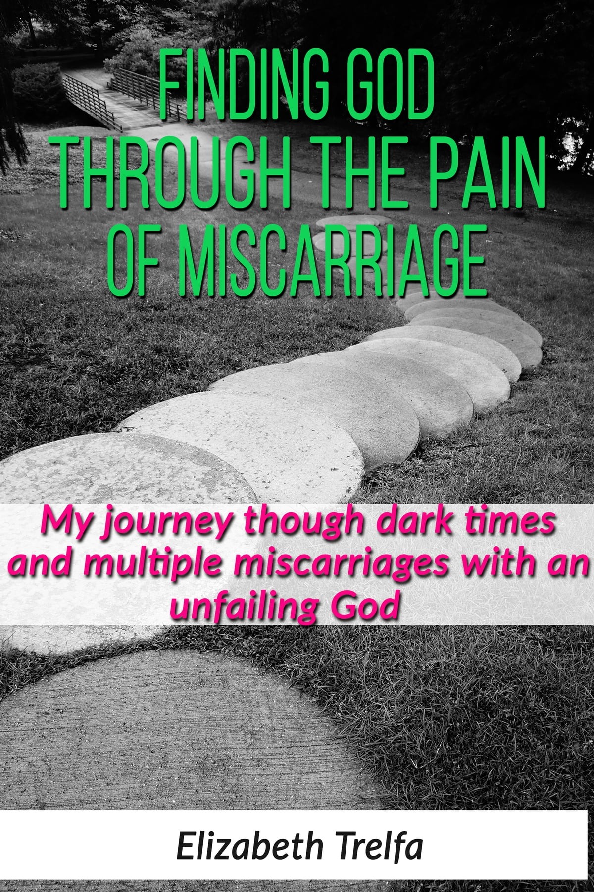 Finding God Through The Pain of Miscarriage ebook by Elizabeth Trelfa -  Rakuten Kobo